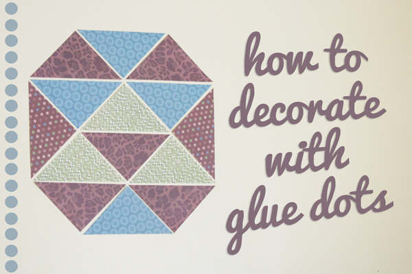 How-to: Decorate with Glue Dots | Hands Occupied