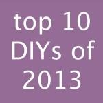 Top 10 DIYs of 2013