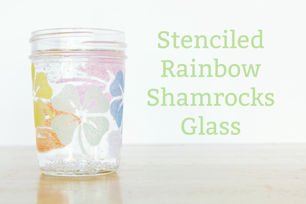 Stenciled Rainbow Shamrocks Glass for St. Patrick's Day