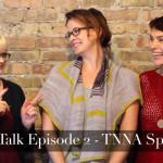 YarnTalk Episode 2 & TNNA Recaps