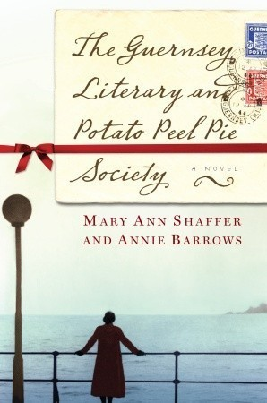 The Guernsey Literary and Potato Peel Pie Society by Mary Annie Shaffer and Ann Barrows