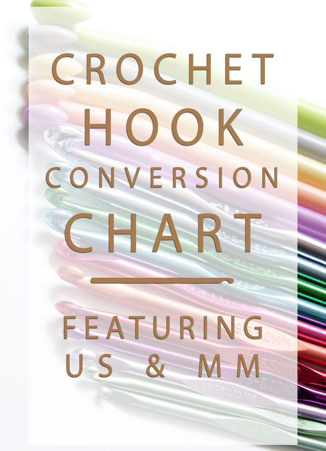 Crochet Hook Sizes & A Handy Conversion Chart